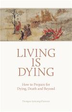 living-is-dying-how-to-prepare-for-dying-death-and-beyond-dzongsar-khyentse-rinpoche-1
