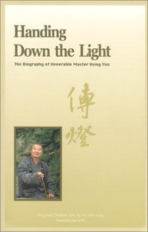 Handing Down the Light The Biography of Venerable Master Hsing Yun